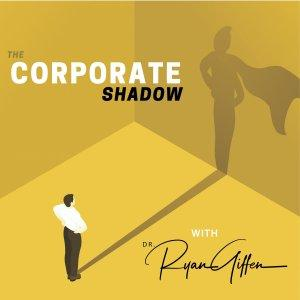 The Corporate Shadow with Dr. Ryan Giffen