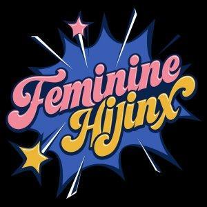 Feminine Hijinx
