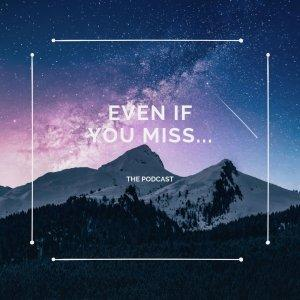 Even If You Miss...