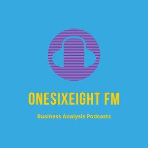 OneSix Eight FM - Business Analysis Podcasts