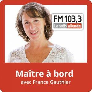 Maitre à bord avec France Gauthier du FM103,3