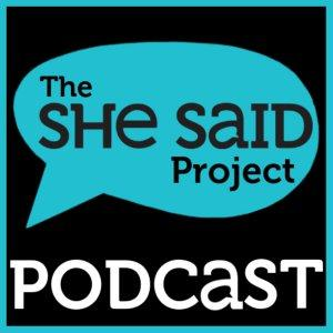 The She Said Project Podcast
