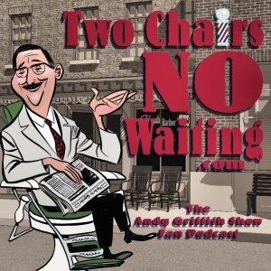 Two Chairs No Waiting Andy Griffith Show Fan Podcast