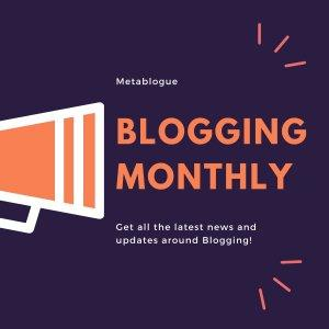 Blogging Monthly - Get All The News & Updates About Blogging