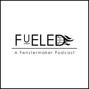 FUELED | A Fenstermaker Podcast