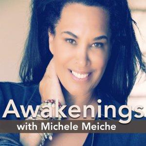 Awakenings  with  Michele Meiche -Spirituality & Metaphysics for Empowerment