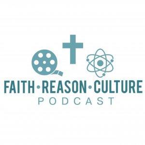 Faith - Reason - Culture Podcast