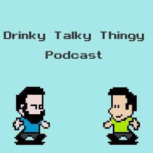 The Drinky Talky Thingy Podcast