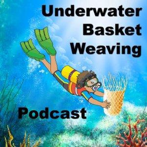 Underwater Basket Weaving Podcast