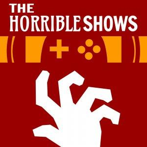 The Horrible Shows - Podcasts from HorribleNight.com