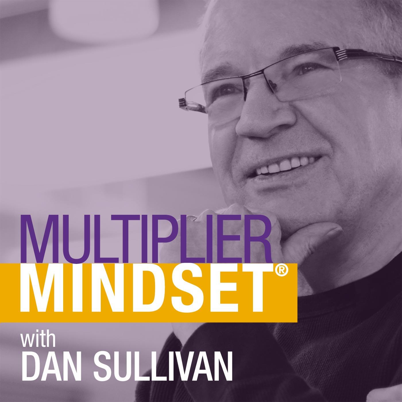 Multiplier Mindset® with Dan Sullivan