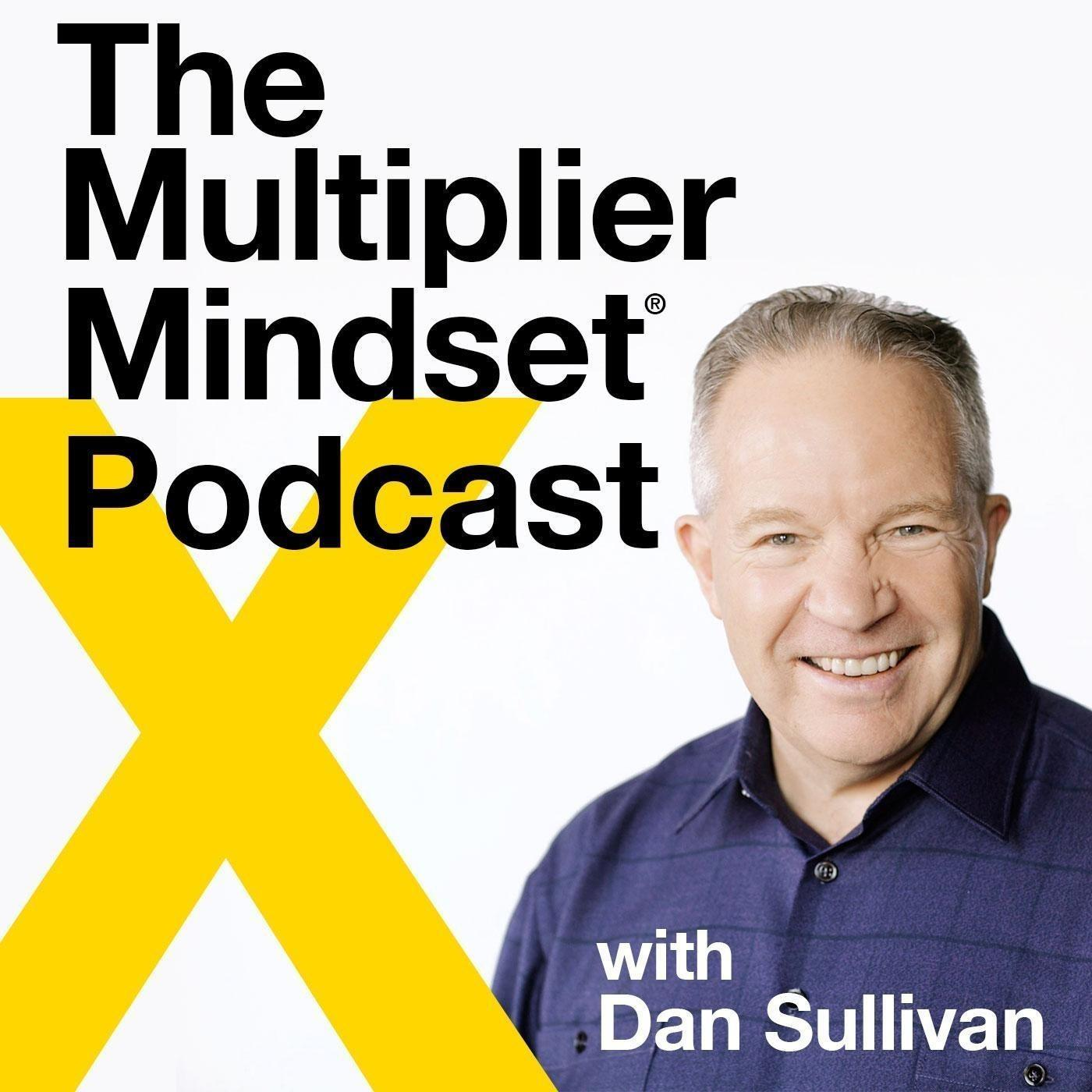 The Multiplier Mindset® Podcast with Dan Sullivan