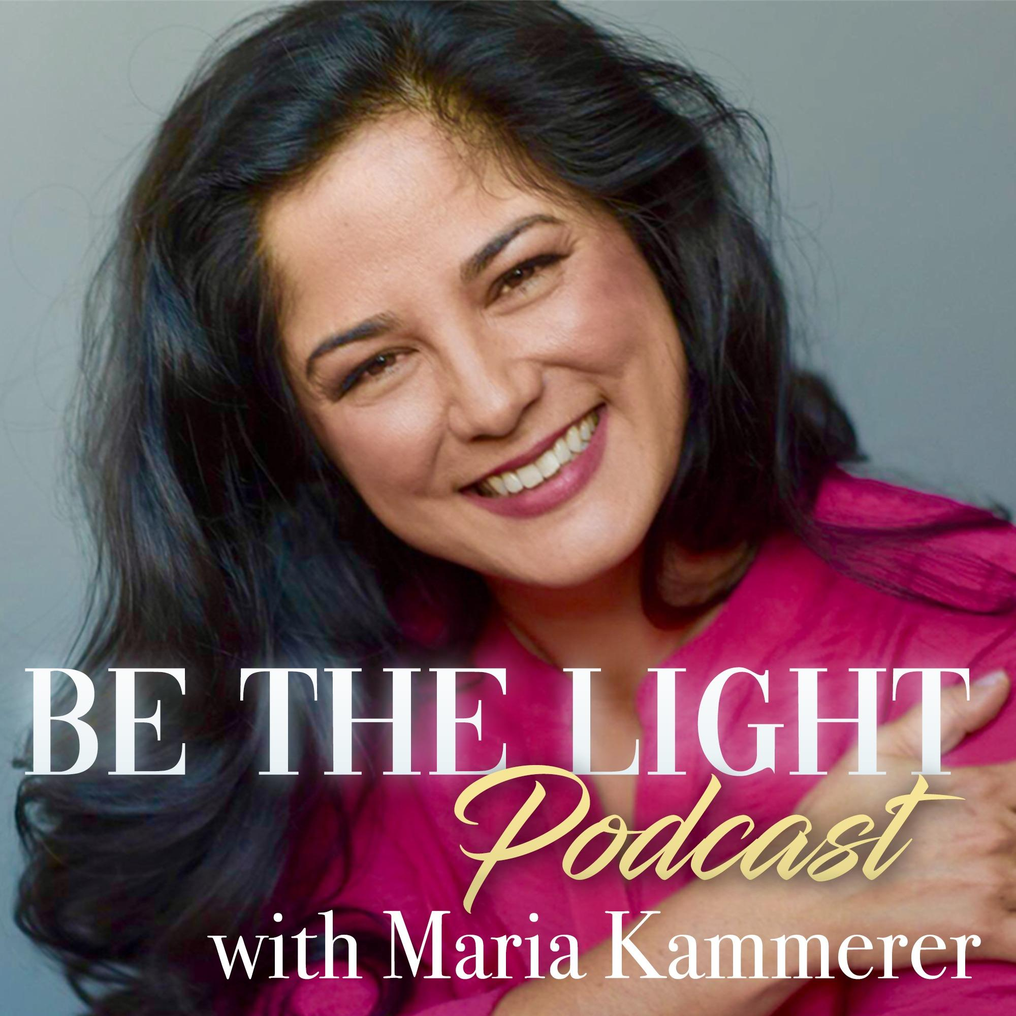 Be the Light Podcast with, Maria Kammerer