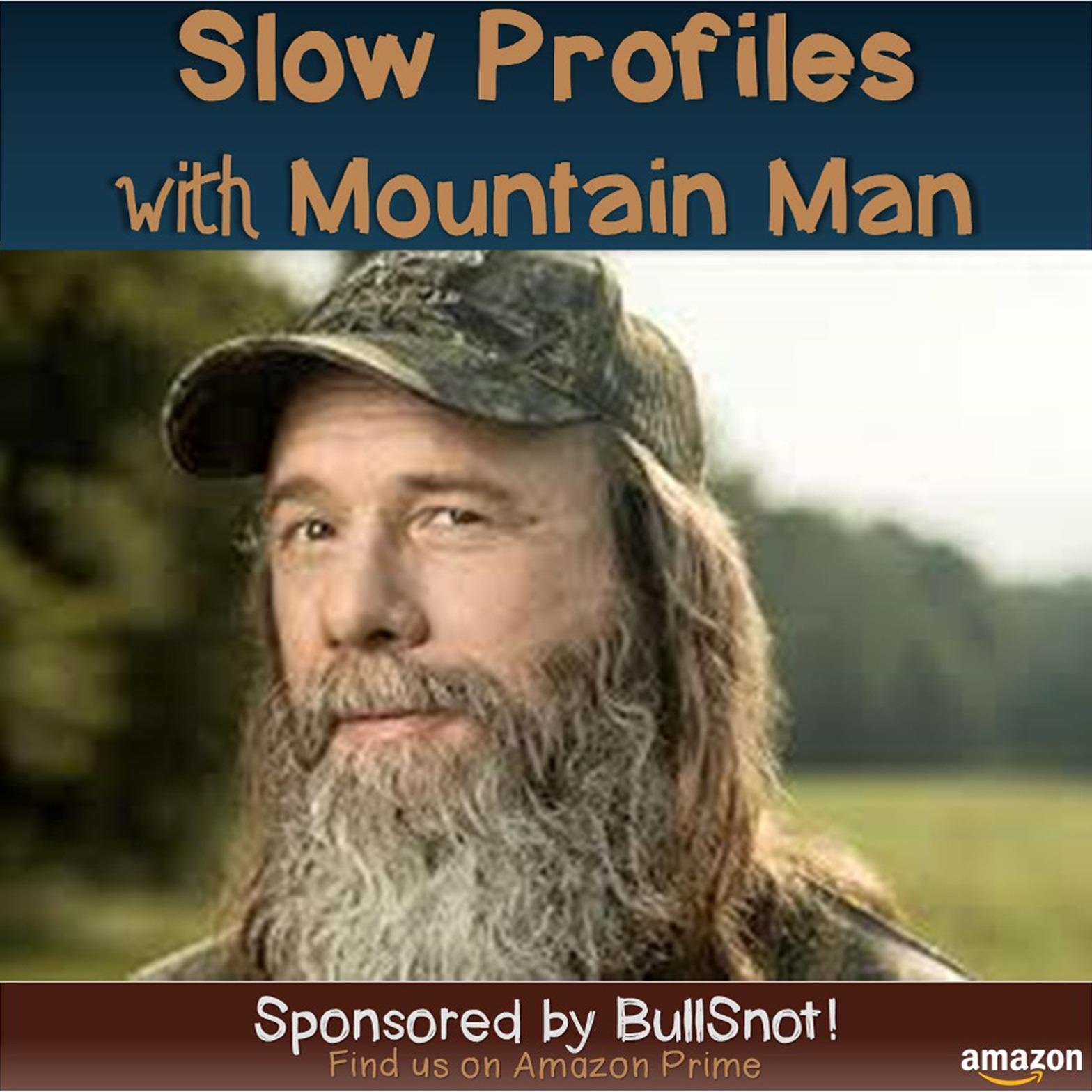 Slow Profiles with Mountain Man- Episode 26