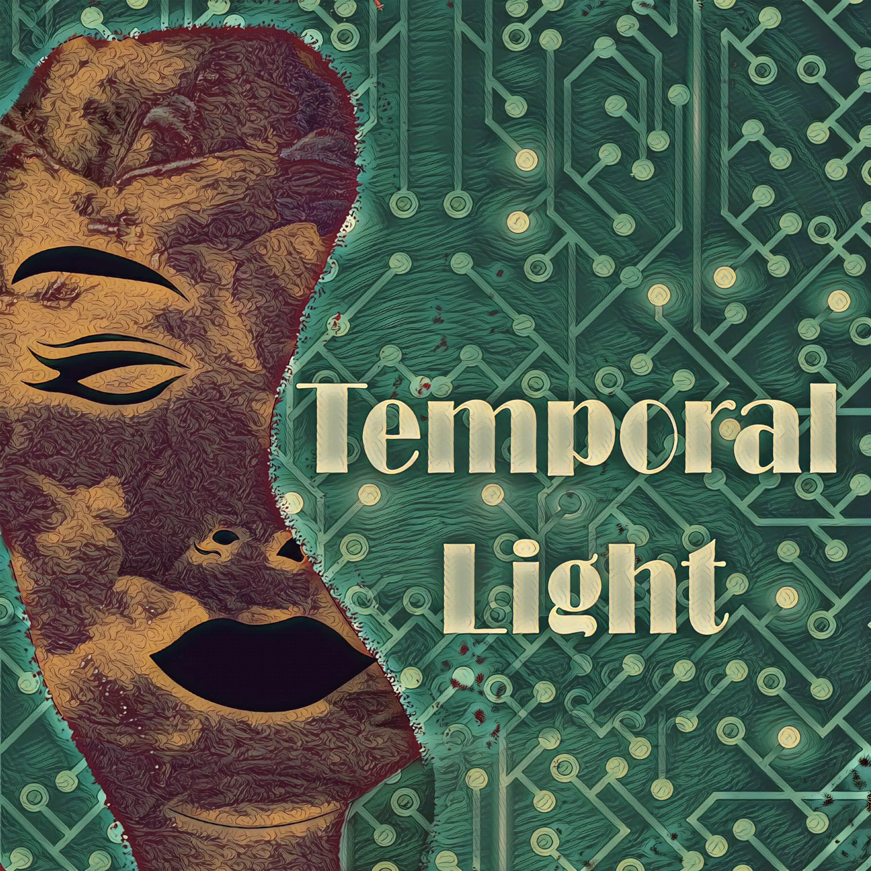 """    Temporal Light "" Podcast"